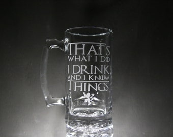 Game Of Thrones Beer Mug, Beer Stein, That's what I do I drink and I know things, Etched Glass, Unique Gift, Gift for Dad, Gift for Man