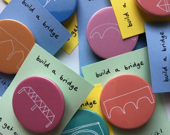 Build a bridge and get over it Pin Badge Motivational Wise Words