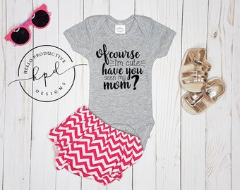 Of Course I'm Cute Onesie | Mommy and Me | Mama's Girl | Mama's Girl | Look Like Mommy |  Baby Onesie