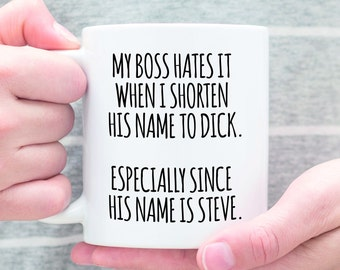 My Boss Hates It When I Shorten His Name To Dick Especially Since His Name Is Steve, Funny Sarcastic Boss Mug