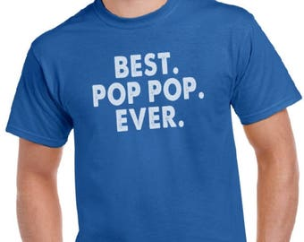 Pop Pop Shirt- Best Pop Pop Ever- Christmas Gift, T Shirt Mens tshirt, Gift for Dad, grandpa shirt, New Dad, Birthday Gift.