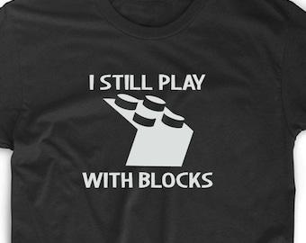 I Still Play With Blocks T Shirt Mini Fig Custom Geek Nerd Gamer Funny Unique Fun Tee