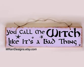 You Call Me Witch Like It's a Bad Thing Sign, Witch Home Decor, Witch Sign, Witch Wall Decor, Witch Hat Sign