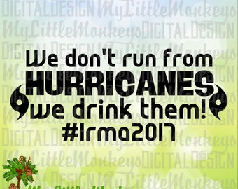 We Don't Run From Hurricanes We Drink Them svg, Funny Hurricane SVG, Hurricane Irma svg, Commercial Use SVG, Cut File, Clipart, dxf, eps png