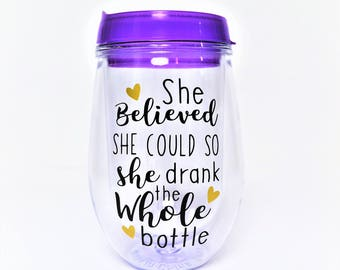 Funny Wine Glass // She Believed she could // So she drank the whole bottle // Girl's weekend // Gift for her // Birthday Cup