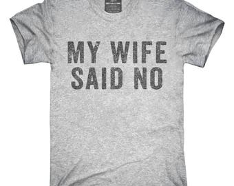 My Wife Said No T-Shirt, Hoodie, Tank Top, Gifts