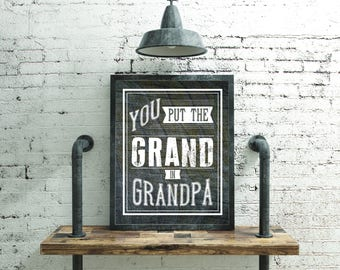You Put The Grand In Grandpa - Father's Day - Printable Instant Download