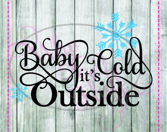 Baby it's cold outside Christmas winter sow snowflakes baby its cold outside svg, png, jpg cutting file winter die cut snow sign shirt gift