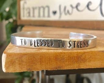 Too Blessed To Stress, Hand Stamped Cuff, Hand Stamped Jewelry, Positive Jewelry, Inspirational Gift, Inspirational Jewelry,