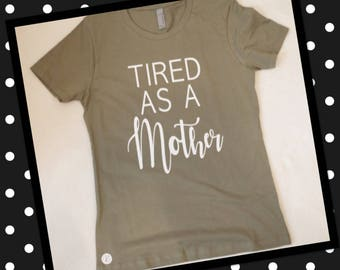 TIRED as a MOTHER!!! T-shirt
