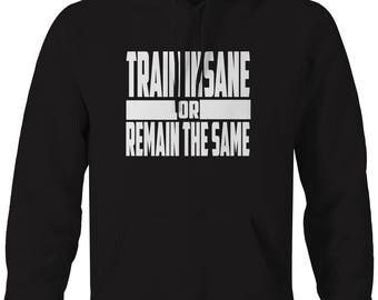 Train Insane Or Remain The Same Crossfit Workout Lifting  Hooded Sweatshirt- C148