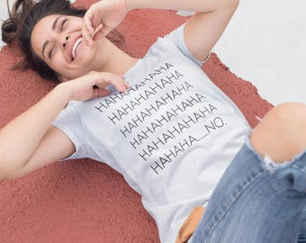 HAHAHAHAHA NO shirt ~ Mom shirt ~ funny mom shirt ~ graphic tees