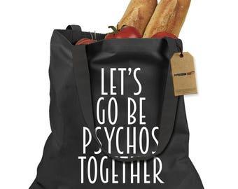 Lets Go Be Psychos Together Shopping Tote Bag
