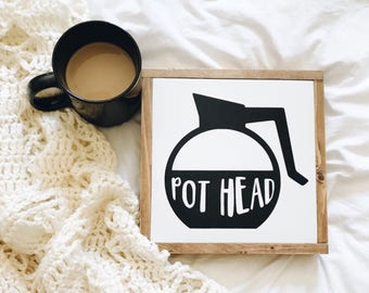 Pot Head | Coffee Sign | Funny Coffee Sign | Coffee Lover Gift | Kitchen  Sign Part 82
