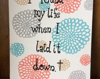 I found my life when I laid it down. †