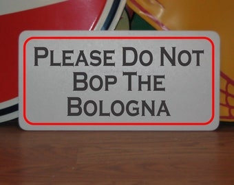 Please Do Not BOP THE BOLOGNA Metal Sign