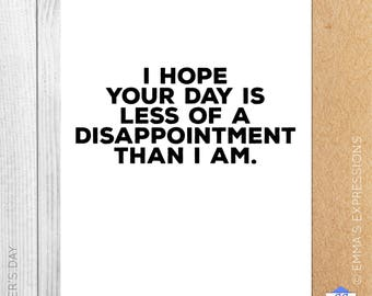 I Hope Your Day Is Less Of A Disappointment Than I Am / Father's Day / Funny / Honest / Greeting Card / Handmade / Printed