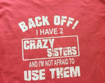 Back off I have a Crazy Sister. Crazy Sister Shirt. Sister Shirts. Back Off. Crazy Sister Tee. Funny Sister Shirts. Christmas Gifts.