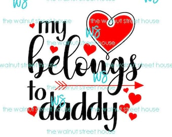 SVG - Valentine Svg, JPG included.  Digitally downloadable file only. My heart belongs to daddy svg, Happy Valentines day