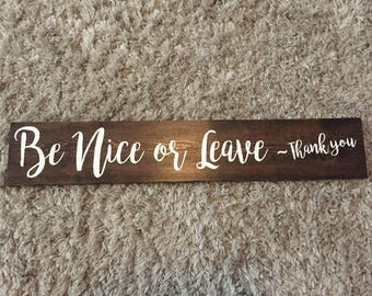 READY TO SHIP | Be nice or leave sign | home sign | funny sign