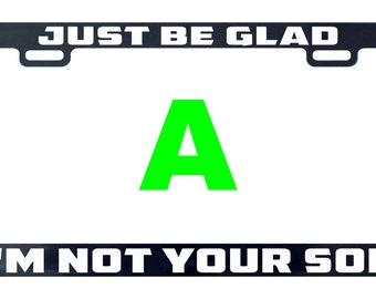 Just be glad I'm not your son license plate frame tag holder decal sticker