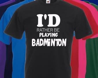 I'd rather be playing Badminton joke Slogan t-shirt