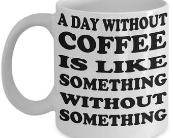 Custom A Day Without Coffee is Something Coffee Mug Gift
