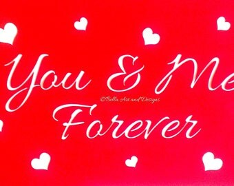 You and Me Forever with hearts stencil  *Free gift with every order*