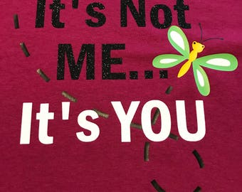It's Not Me, IT'S YOU T-Shirt