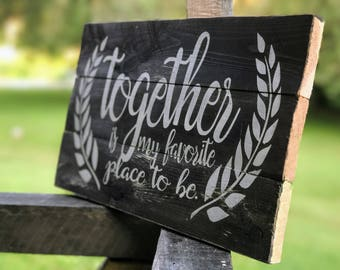 Wood Sign with Together Quote , Rustic Sign Together , Together is my Favorite Place , Rustic Wooden Signs with Sayings ,