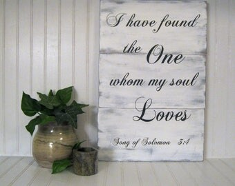 "Wood sign, I have found the One whom my soul Loves, Wedding decor, Home decor, Song of Solomon 3:4, 11"" x 16"""