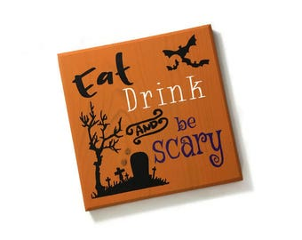 eat, drink and be scary sign - halloween decor - halloween decorations - halloween sign - fall decor - fall signs - halloween quote sign