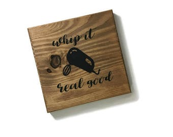 whip it real good - kitchen pun sign - funny kitchen sign - funny kitchen decor - funny kitchen wood signs - gifts for chefs - kitchen