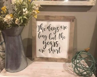 Rustic Farmhouse Sign The days are long but the years are short