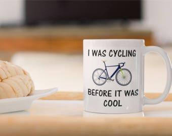 "Cyclists Ceramic Mug print, ""I was cycling before it was cool"" Print,Cyclists Bike mug,Cycling Print, Cycling Cool print. Cycling Mug Print."