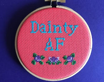 Dainty AF cross stitch - Funny xstitch - completed hoop - finished piece - dainty af - rude gift - mature embroidery - subversive stitch