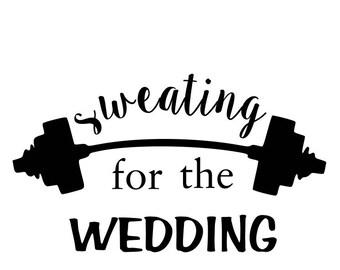 Sweating for the wedding svg; bride workout svg; svg file; dxf file