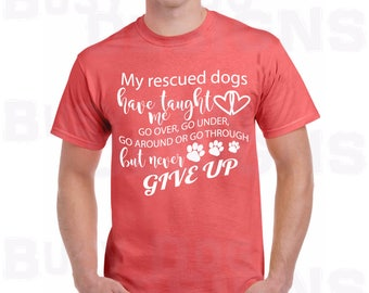 Cute rescued dogs shirt.  Show off your love for your dogs with this cute shirt. Great for all ages and occasions.