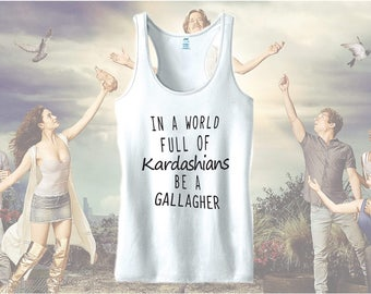 Shameless Show Shirt - In a world full of Kardashians  be a Gallagher