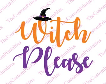 Witch, Please, Hat, Halloween, SVG, Cut File, Vector, Cricut Files, Silhouette Files, Iron on Transfer, Printable