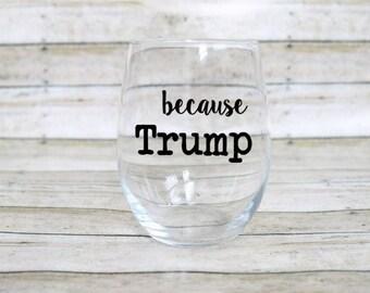 Trump Wine Glass - Stemless wine glass - Funny Wine Glass - Custom Wine Glass - Political Wine Glass - President Trump