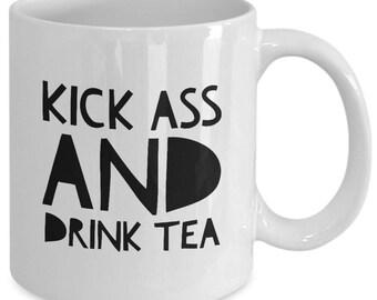 KICK Ass and DRINK TEA - Funny Mug for Tea Lovers Addicts - Tea Party Gift - 11 oz White Coffee Tea Cup
