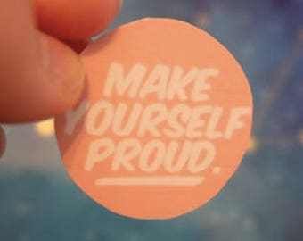 Make Yourself Proud Sticker