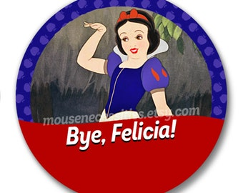 "Snow White and the Seven Dwarfs ""Bye, Felicia!"" Inspired 3"" Disney Parks Celebrations Pinback Button"