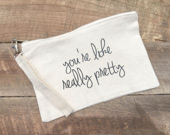 You're Like Really Pretty - Make up Bag FREE SHIPPING
