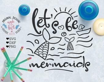mermaid svg, let's be mermaids, summer svg, sea svg, beach svg, mermaids cutting file, girls svg, kids svg, toddlers svg, baby svg, nursery