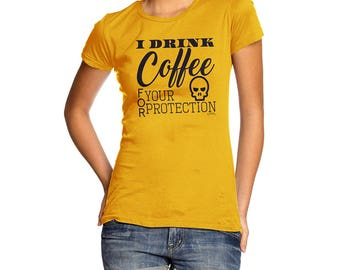 Funny T Shirts For Mom I Drink Coffee For Your Protection Women's T-Shirt