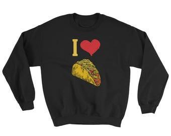 I Love Tacos Sweatshirt, I Love Tacos Sweater, I Love Tacos Pullover, I Love Tacos, Tacos Sweatshirt, Tacos Sweater, Tacos, Sweatshirt