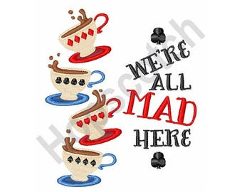 Mad Tea Party - Machine Embroidery Design, We're All Mad Here, Alice In Wonderland