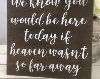 """We Know You Would Be Here Today If Heaven Wasn't So Far Away Wedding Sign-12""""x 12"""" Wedding Sign-Rustic Wedding Sign"""